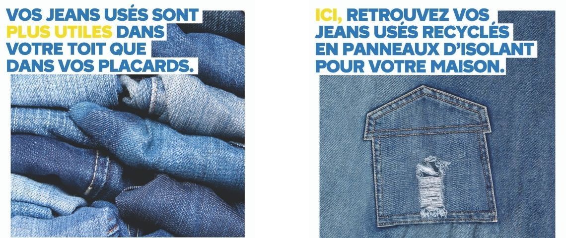 Jeans avec le message :  - Vos jeans usés sont plus utiles dans votre toit que dans vos placards -  et  - ici, retrouvez vos jeans usés recyclés en panneaux d'isolant pour votre maison -